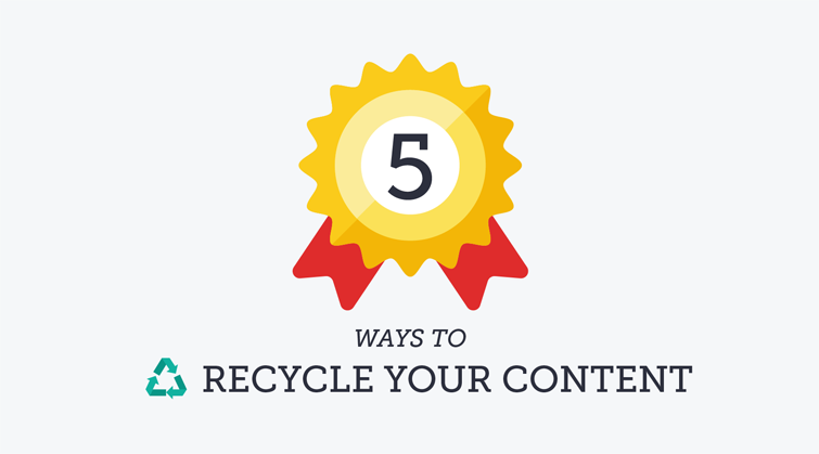 5 ways to recycle your content and generate more leads