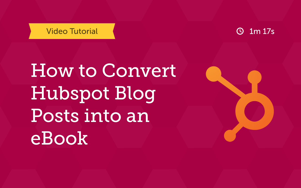 how to convert hubspot blog posts into an ebook